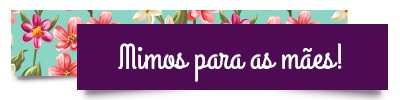 mimo_para_as_maes